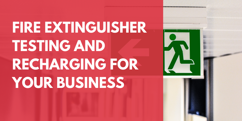 Fire Extinguisher Testing and Recharging for Your Business
